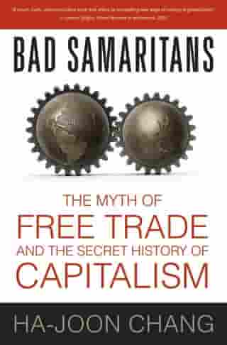Bad Samaritans: The Myth of Free Trade and the Secret History of Capitalism by Ha-Joon Chang