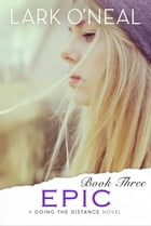 Epic: A Going the Distance Novel - Book 3 by Lark O'Neal