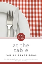 NIV, Once-A-Day: At the Table Family Devotional, eBook: 365 Daily Readings and Conversation Starters for Your Family by Christopher D. Hudson