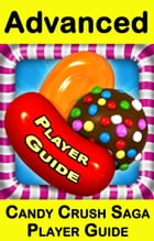 Candy Crush Saga Advanced Player Guide by Tyler Davis