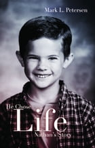 He Chose Life: The Story of the Near Drowning of Nathan Todd Petersen by Mark L. Petersen