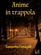Anime in trappola by Samantha Fumagalli