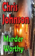 Murder Worthy by Chris Johnson