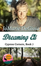 Dreaming Eli: Cypress Corners Book 7 by JoMarie DeGioia