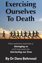 Exercising Ourselves to Death by Dara Behroozi