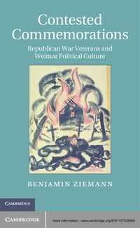 Contested Commemorations: Republican War Veterans and Weimar Political Culture