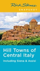Rick Steves Snapshot Hill Towns of Central Italy: Including Siena & Assisi by Rick Steves