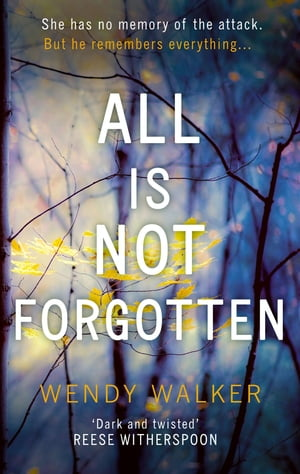 All Is Not Forgotten: The bestselling gripping thriller you?ll never forget in 2017