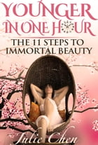 Younger In One Hour: The 11 Steps to Immortal Beauty (Illustrated)