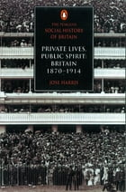 The Penguin Social History of Britain: Private Lives, Public Spirit: Britain 1870-1914 by Jose Harris