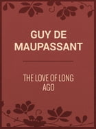 The Love of Long Ago by Guy de Maupassant