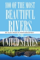 100 of the Most Beautiful Rivers In the United States by alex trostanetskiy