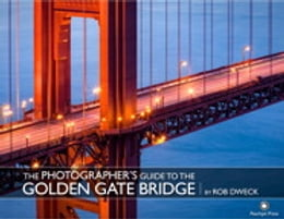 Book The Photographer's Guide to the Golden Gate Bridge by Rob Dweck