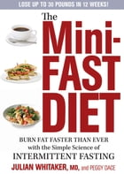 The Mini-Fast Diet: Burn Fat Faster Than Ever with the Simple Science of Intermittent Fasting by Julian Whitaker