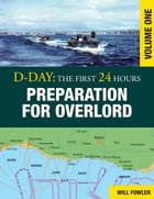 D-Day: Preparation for Overlord Vol 1 by Will Fowler