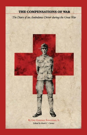 The Compensations of War The Diary of an Ambulance Driver during the Great War