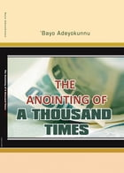 The Anointing of a Thousand Times by Bayo Adeyokunnu