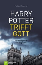 Harry Potter trifft Gott by Peter Ciaccio