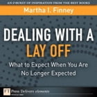 Dealing with a Lay Off: What to Expect When You Are No Longer Expected by Martha I. Finney