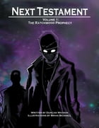 Next Testament: Volume 1: the Ratchwood Prophecy