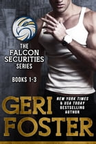 The Falcon Securities Series Box Set: Books 1-3 by Geri Foster