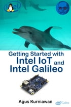 Getting Started with Intel IoT and Intel Galileo by Agus Kurniawan