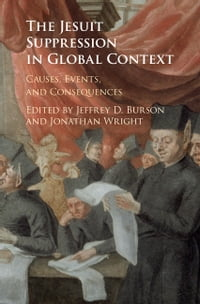 The Jesuit Suppression in Global Context: Causes, Events, and Consequences