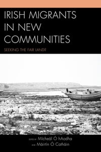 Irish Migrants in New Communities: Seeking the Fair Land?