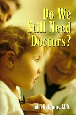 Book Do We Still Need Doctors? by Lantos, John D., M.D.