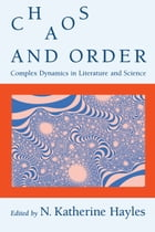 Chaos and Order: Complex Dynamics in Literature and Science by N. Katherine Hayles