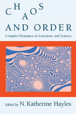 Book Chaos and Order: Complex Dynamics in Literature and Science by N. Katherine Hayles