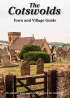 The Cotswolds Town and Village Guide: The Definitive Guide to Places of Interest in the Cotswolds by Peter Titchmarsh