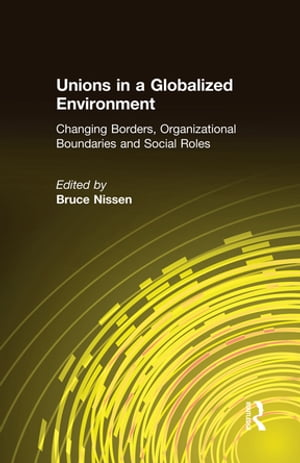 Unions in a Globalized Environment: Changing Borders,  Organizational Boundaries and Social Roles Changing Borders,  Organizational Boundaries and Socia