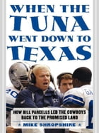 When the Tuna Went Down to Texas: The Story of Bill Parcells and the Dallas Cowboys by Mike Shropshire