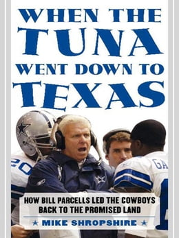 Book When the Tuna Went Down to Texas: The Story of Bill Parcells and the Dallas Cowboys by Mike Shropshire