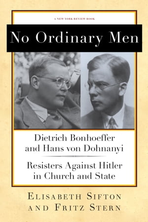 No Ordinary Men Dietrich Bonhoeffer and Hans von Dohnanyi,  Resisters Against Hitler in Church and State