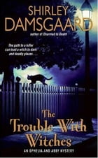 The Trouble With Witches: An Ophelia and Abby Mystery