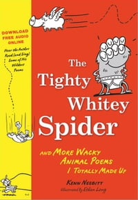 Tighty Whitey Spider: And More Wacky Animal Poems I Totally Made Up