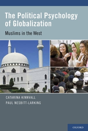 The Political Psychology of Globalization Muslims in the West