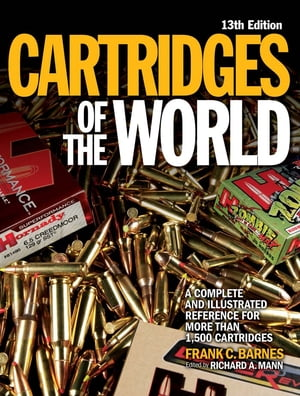 Cartridges of the World A Complete Illustrated Reference for More Than 1, 500 Cartridges