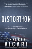 Distortion: How the New Christian Left is Twisting the Gospel and Damaging the Faith by Chelsen Vicari