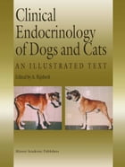 Clinical Endocrinology of Dogs and Cats: An Illustrated Text by A. Rijnberk