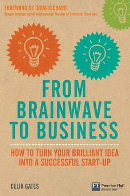 Book From Brainwave to Business: How to Turn Your Brilliant Idea into a Successful Start-Up by Celia Gates