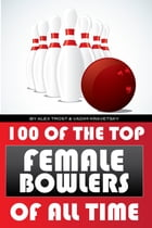 100 of the Top Female Bowlers of All Time by alex trostanetskiy