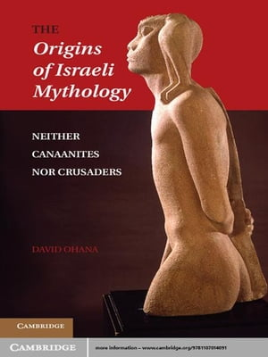 The Origins of Israeli Mythology Neither Canaanites Nor Crusaders