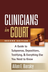 Clinicians in Court, Second Edition: A Guide to Subpoenas, Depositions, Testifying, and Everything…