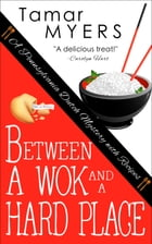 Between a Wok and a Hard Place: PennDutch Mysteries #5 by Tamar Myers