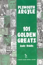 Plymouth Argyle: 101 Golden Greats 1903-2001 by Andy Riddle