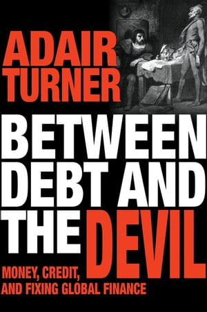 Between Debt and the Devil Money,  Credit,  and Fixing Global Finance