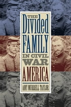 The Divided Family in Civil War America by Amy Murrell Taylor